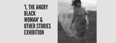 I, The Angry Black Woman & Other Stories Exhibition | Blacknet UK