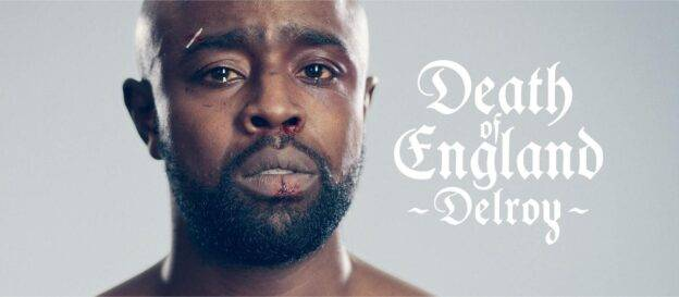 Death of England: Delroy Now Playing